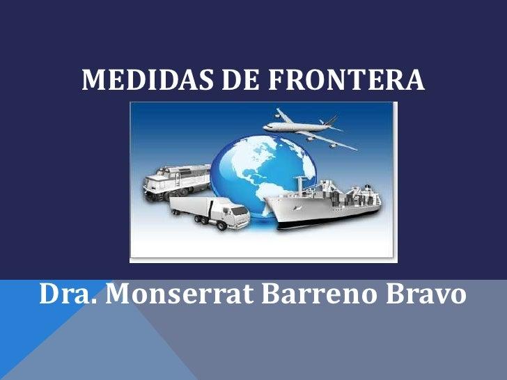 MEDIDAS DE FRONTERADra. Monserrat Barreno Bravo
