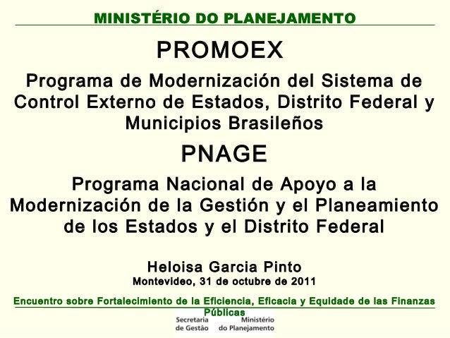 PROMOEX, PNAGE - Encuentro programación: Fortalecimiento de la Eficacia Eficiencia y Equidad, 2011 / Heloisa García Pinto, Ministério do Planejamento (Brasil)