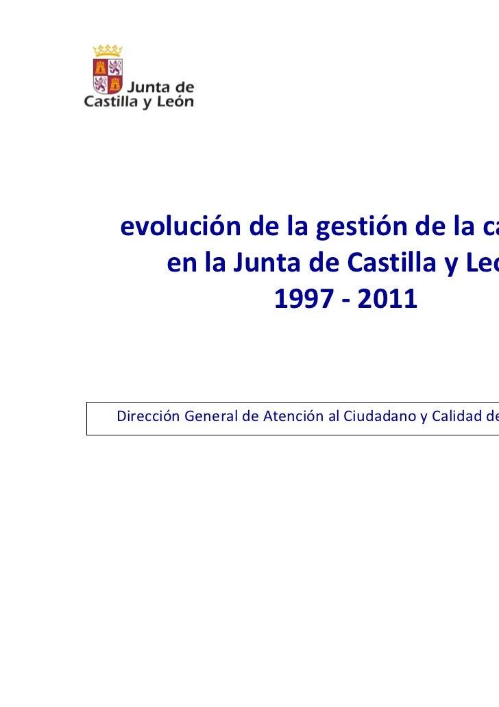 evolución de la gestión de la calidad   en la Junta de Castilla y León            1997 - 2011Dirección General de Atención...