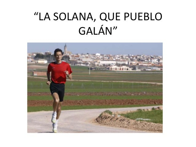 """""""LA SOLANA, QUE PUEBLO GALÁN"""""""