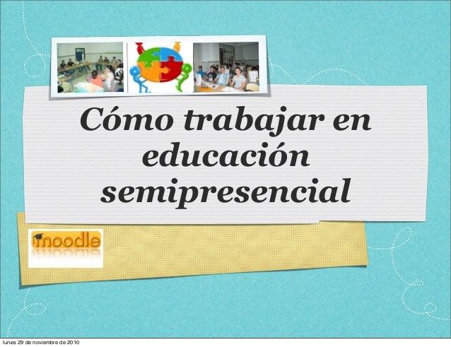 Cómo trabajar en educación semipresencial lunes 29 de noviembre de 2010