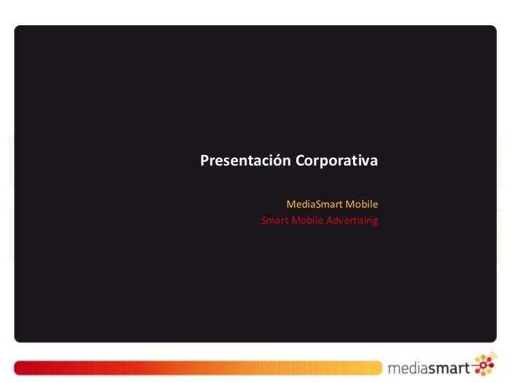 Presentación Corporativa            MediaSmart Mobile        Smart Mobile Advertising