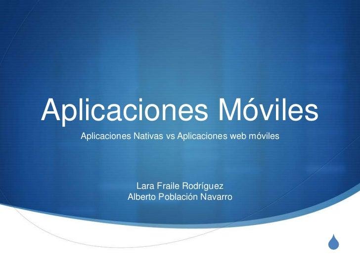 Aplicaciones Móviles<br />Aplicaciones Nativas vs Aplicaciones web móviles<br />Lara Fraile RodríguezAlberto Población Nav...