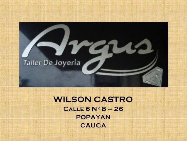 WILSON CASTRO Calle 6 Nº 8 – 26 POPAYAN CAUCA