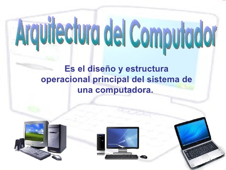 Es el diseño y estructuraoperacional principal del sistema de        una computadora.