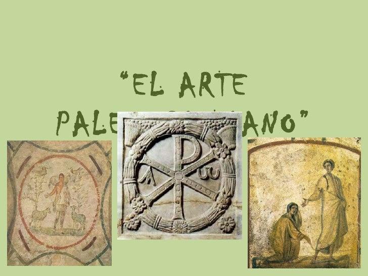 """ EL ARTE PALEOCRISTIANO"""