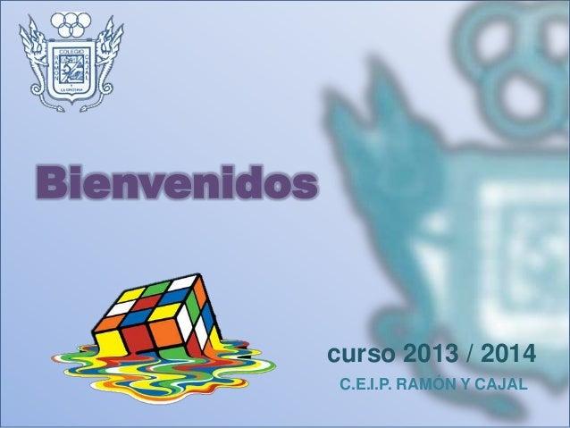 Bienvenidos C.E.I.P. RAMÓN Y CAJAL curso 2013 / 2014