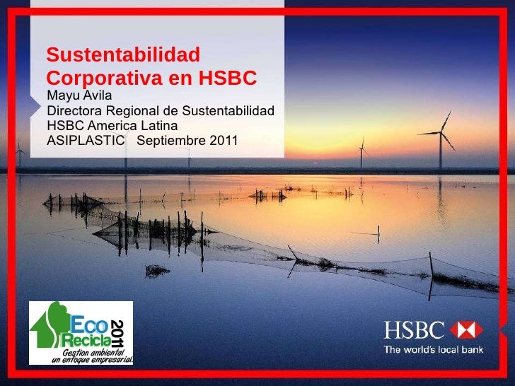 Sustentabilidad Corporativa en HSBC Mayu Avila Directora Regional de Sustentabilidad HSBC America Latina ASIPLASTIC  Septi...