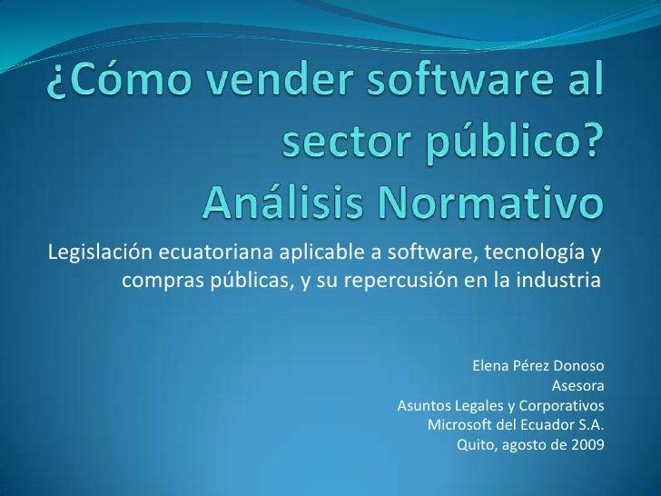 ¿Cómo vender software al sector público?Análisis Normativo<br />Legislación ecuatoriana aplicable a software, tecnología y...