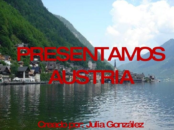 PRESENTAMOS AUSTRIA Creado por: Julia González