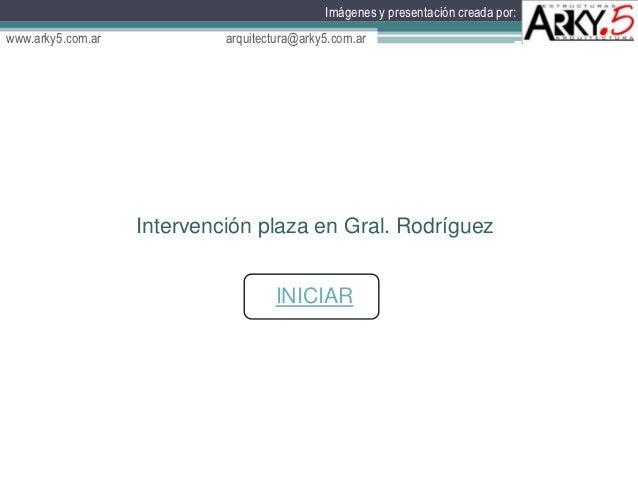 Imágenes y presentación creada por:www.arky5.com.ar            arquitectura@arky5.com.ar                   Intervención pl...