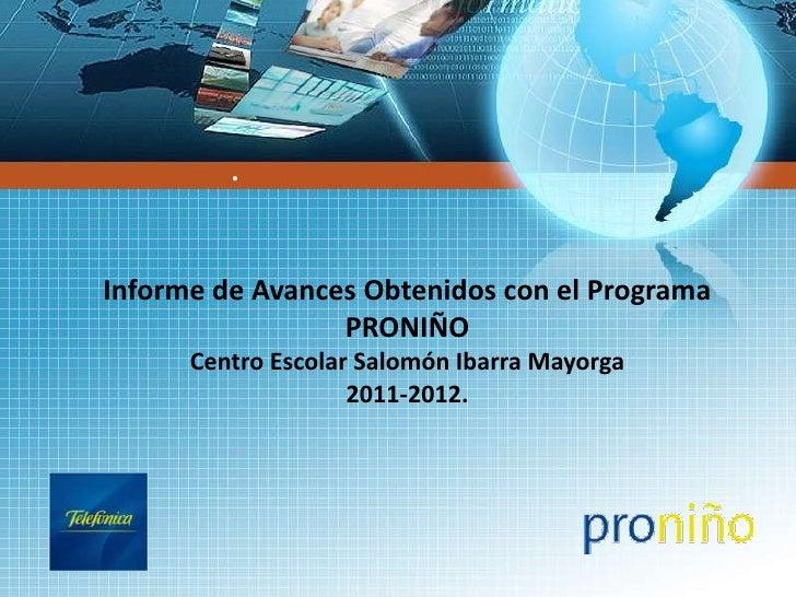 ●Informe de Avances Obtenidos con el Programa                 PRONIÑO      Centro Escolar Salomón Ibarra Mayorga          ...