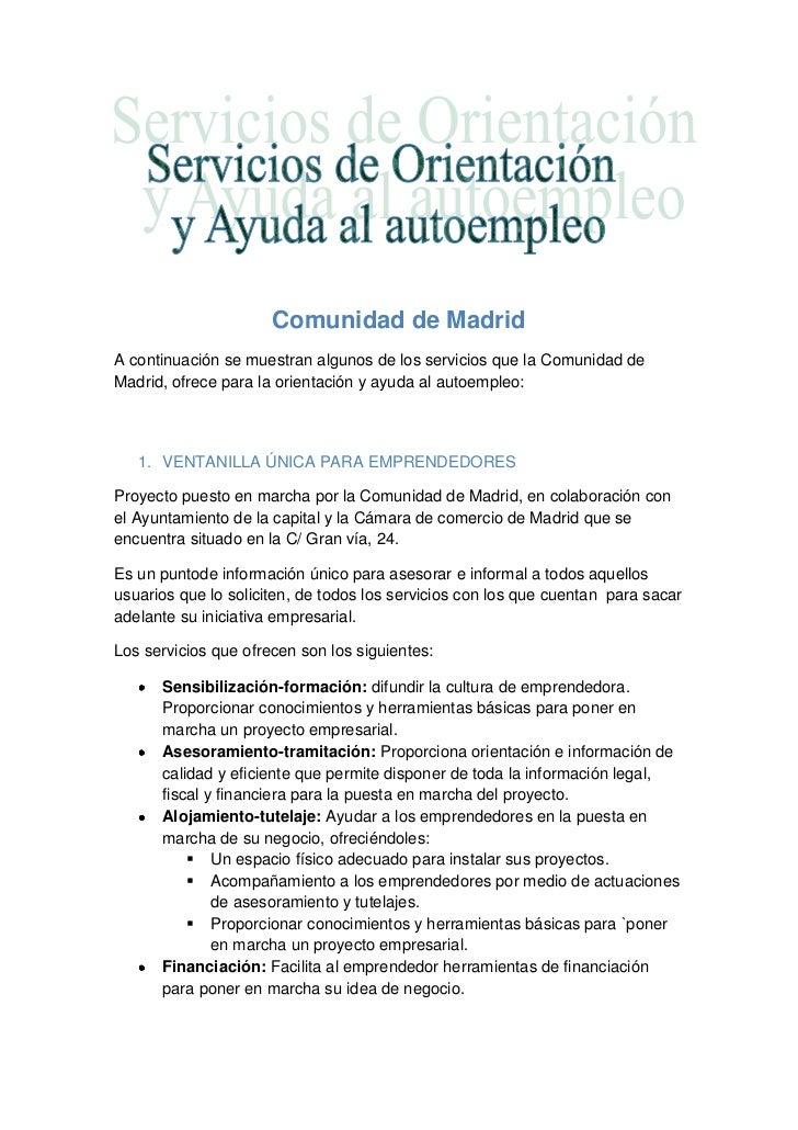Comunidad de MadridA continuación se muestran algunos de los servicios que la Comunidad deMadrid, ofrece para la orientaci...