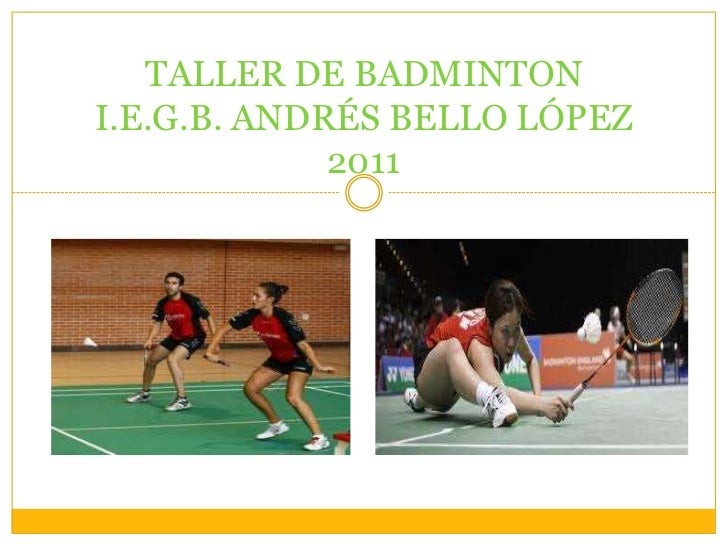 TALLER DE BADMINTONI.E.G.B. ANDRÉS BELLO LÓPEZ             2011