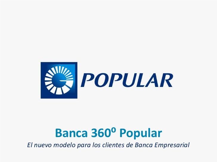 Banca 360⁰ PopularEl nuevo modelo para los clientes de Banca Empresarial