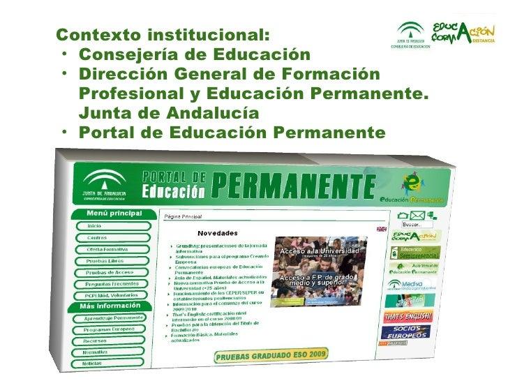 <ul><li>Contexto institucional: </li></ul><ul><ul><li>Consejería de Educación </li></ul></ul><ul><ul><li>Dirección General...