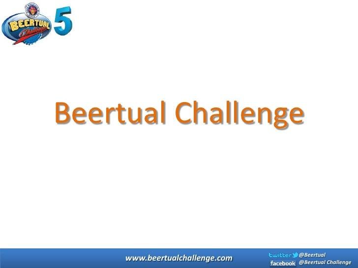 Beertual Challenge                                 @Beertual     www.beertualchallenge.com   @Beertual Challenge