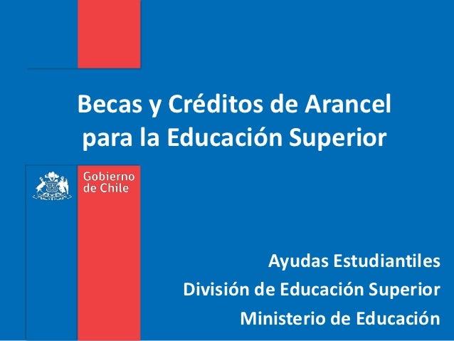 Becas y Créditos de Arancelpara la Educación Superior                   Ayudas Estudiantiles         División de Educación...