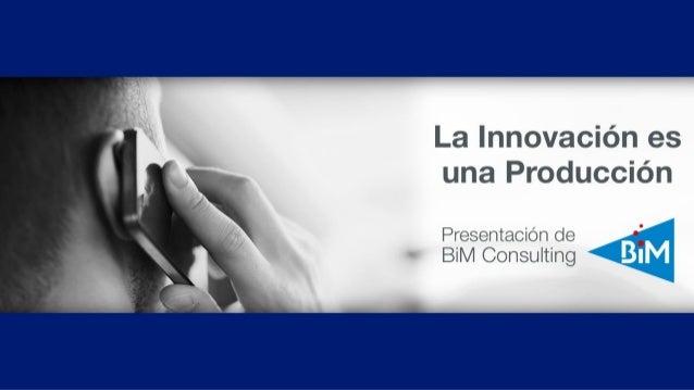 La Innovación es una Producción: Presentación de BiM Consulting