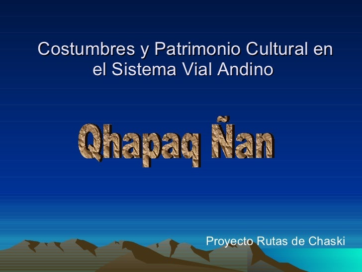 <ul><li>  </li></ul><ul><li>Proyecto Rutas de Chaski  </li></ul>Costumbres y Patrimonio Cultural en el Sistema Vial Andino...