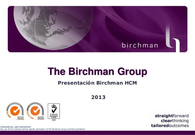 The Birchman Group Presentación Birchman HCM 2013  CONFIDENTIAL AND PROPRIETARY Any use of this material without specific ...