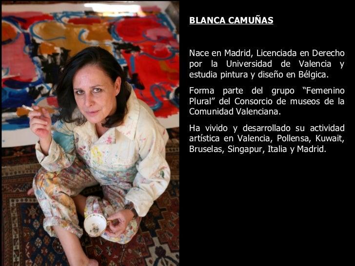 BLANCA CAMUÑAS Nace en Madrid, Licenciada en Derecho por la Universidad de Valencia y estudia pintura y diseño en Bélgica....