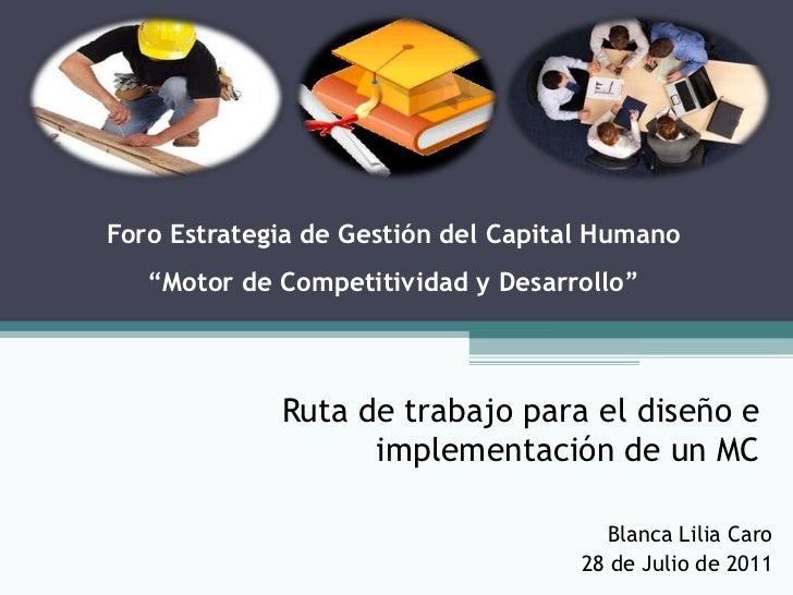 """Foro Estrategia de Gestión del Capital Humano                """"Motor de Competitividad y Desarrollo""""<br />Ruta de trabajo p..."""