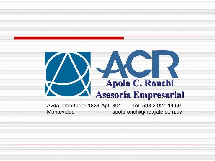 Apolo C. Ronchi                    Asesoría Empresarial Avda. Libertador 1834 Apt. 804     Tel. 598 2 924 14 50 Montevideo...