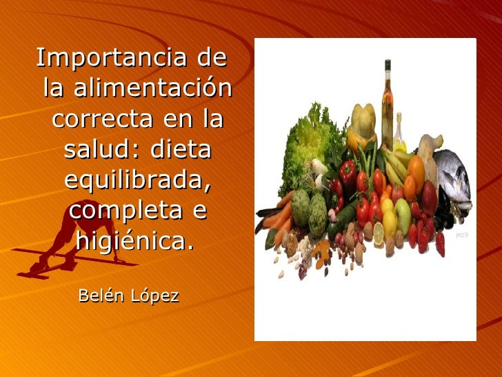 <ul><li>Importancia de la alimentación correcta en la salud: dieta equilibrada, completa e higiénica.   </li></ul><ul><li>...