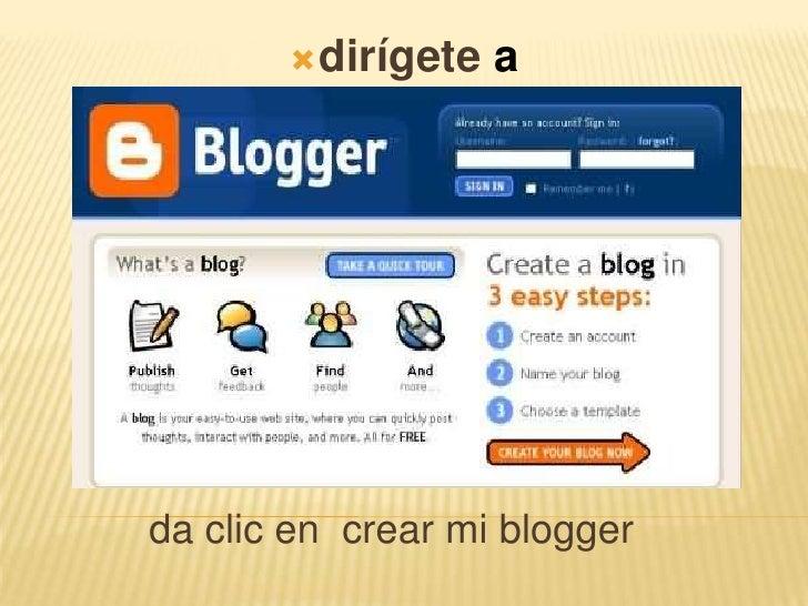 dirígete a www.Blogger.com<br />da clic en  crear mi blogger<br />