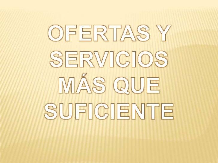OFERTAS Y  SERVICIOS <br />MÁS QUE SUFICIENTE<br />