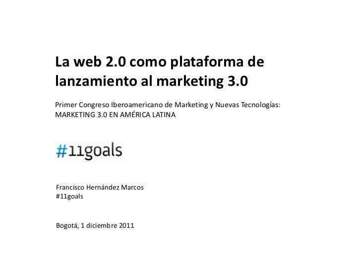 La web 2.0 como plataforma delanzamiento al marketing 3.0Primer Congreso Iberoamericano de Marketing y Nuevas Tecnologías:...
