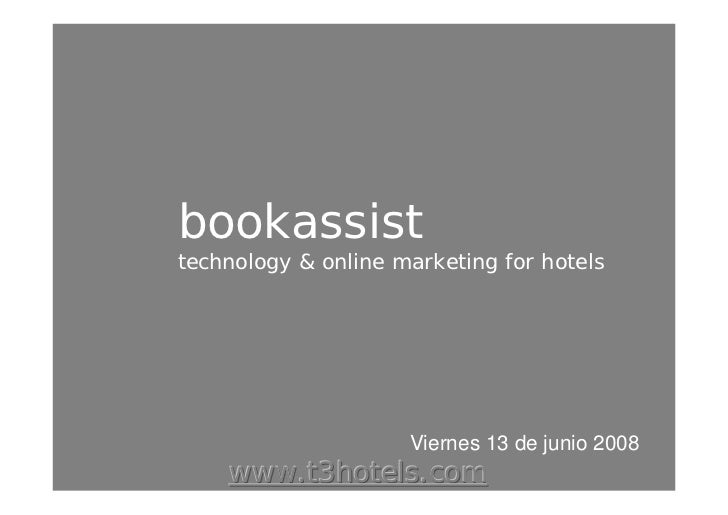 bookassist technology  online marketing for hotels                          Viernes 13 de junio 2008     www.t3hotels.com
