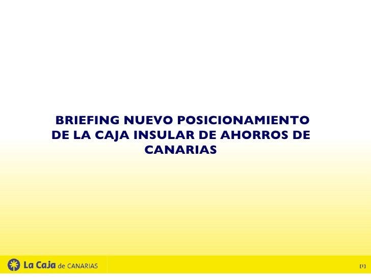 BRIEFING NUEVO POSICIONAMIENTO DE LA CAJA INSULAR DE AHORROS DE CANARIAS