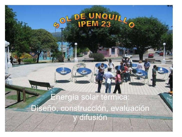 Energía solar térmica: Diseño, construcción, evaluación y difusión SOL DE UNQUILLO IPEM 23