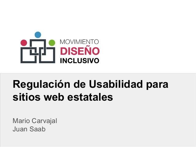 Regulación de Usabilidad para sitios web estatales Mario Carvajal Juan Saab
