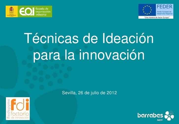 Técnicas de Ideación para la innovación     Sevilla, 26 de julio de 2012