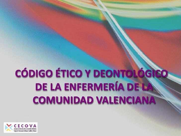 CÓDIGO ÉTICO Y DEONTOLÓGICO DE LA ENFERMERÍA DE LA COMUNIDAD VALENCIANA