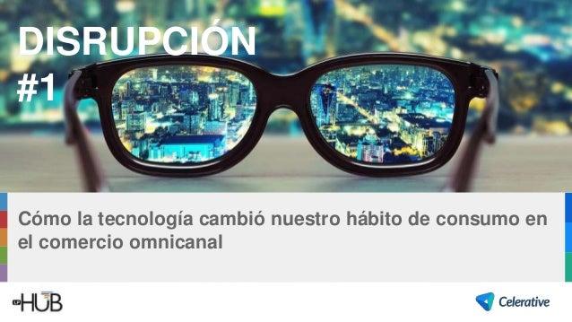 Cómo la tecnología cambió nuestro hábito de consumo en el comercio omnicanal DISRUPCIÓN #1
