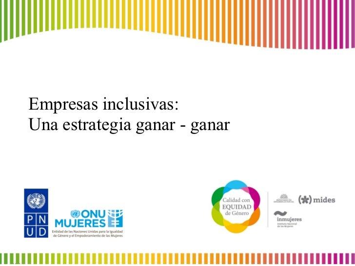 Empresas inclusivas:Una estrategia ganar - ganar