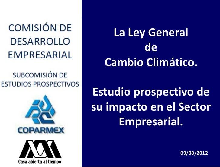 La Ley General         de  Cambio Climático.Estudio prospectivo desu impacto en el Sector     Empresarial.                ...