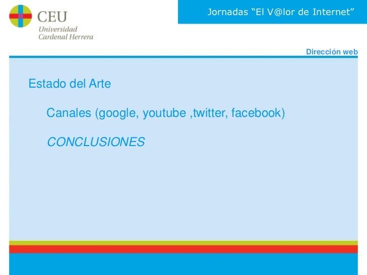 """Jornadas """"El V@lor de Internet""""                                                    Dirección webEstado del Arte   Canales ..."""