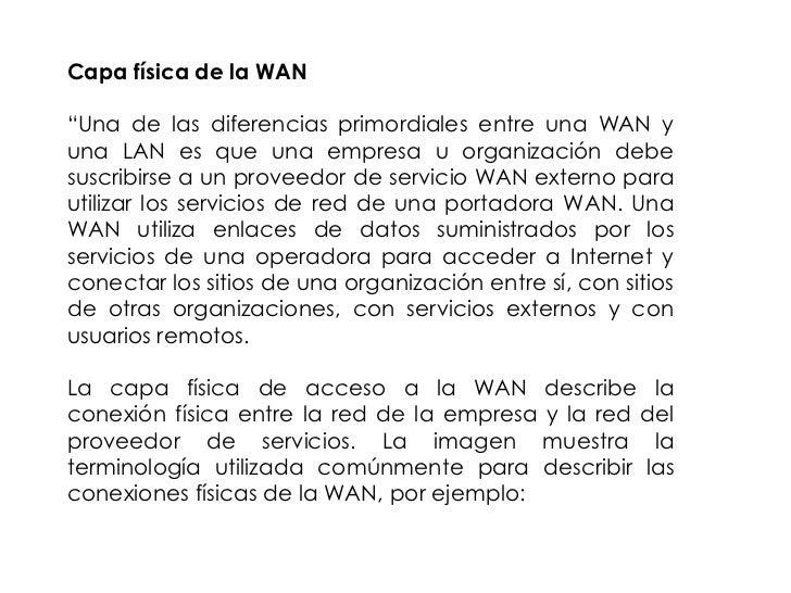 """Capa física de la WAN""""Una de las diferencias primordiales entre una WAN yuna LAN es que una empresa u organización debesus..."""