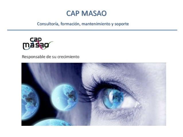 CAP MASAO Consultoría, formación, mantenimiento y soporte Responsable de su crecimiento
