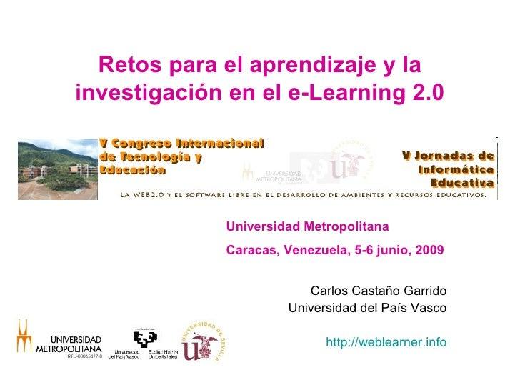 Retos para el aprendizaje y la investigación en el e-Learning 2.0                  Universidad Metropolitana              ...