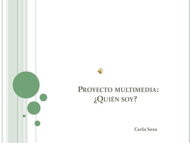 PROYECTO MULTIMEDIA: ¿QUIÉN SOY? Carla Sosa