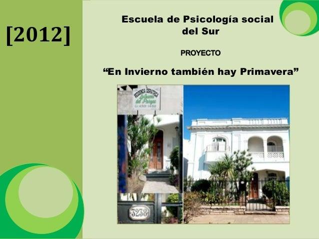 """Escuela de Psicología social[2012]                 del Sur                      PROYECTO         """"En Invierno también hay ..."""