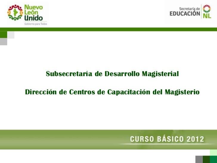 Subsecretaría de Desarrollo MagisterialDirección de Centros de Capacitación del Magisterio