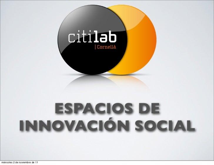ESPACIOS DE              INNOVACIÓN SOCIALmiércoles 2 de noviembre de 11