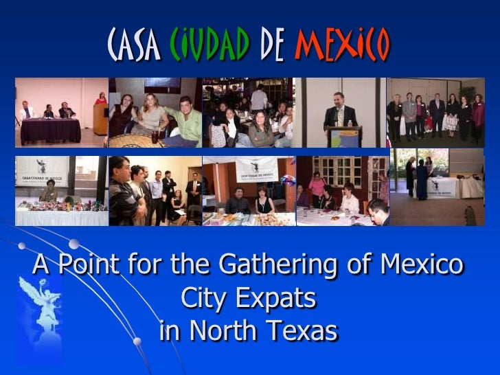 CASA CIUDAD DE MEXICO     A Point for the Gathering of Mexico              City Expats            in North Texas